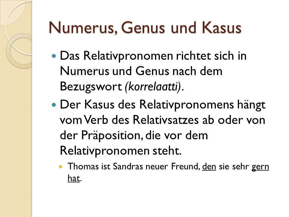 Numerus, Genus und Kasus Das Relativpronomen richtet sich in Numerus und Genus nach dem Bezugswort (korrelaatti).