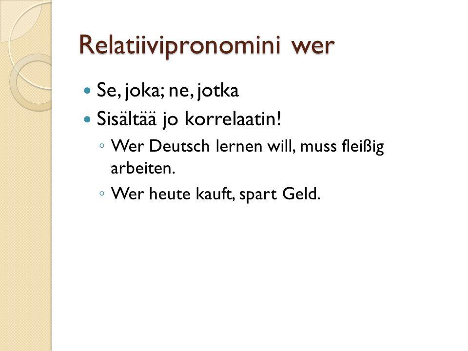 Relatiivipronomini wer Se, joka; ne, jotka Sisältää jo korrelaatin.