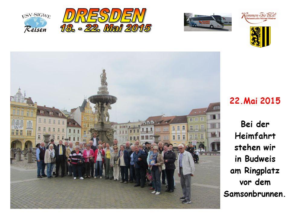 22.Mai 2015 Bei der Heimfahrt stehen wir in Budweis am Ringplatz vor dem Samsonbrunnen.
