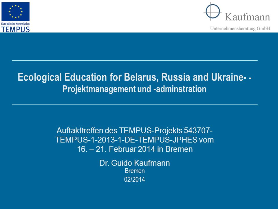 Bremen 02/2014 Ecological Education for Belarus, Russia and Ukraine- - Projektmanagement und -adminstration Auftakttreffen des TEMPUS-Projekts 543707- TEMPUS-1-2013-1-DE-TEMPUS-JPHES vom 16.