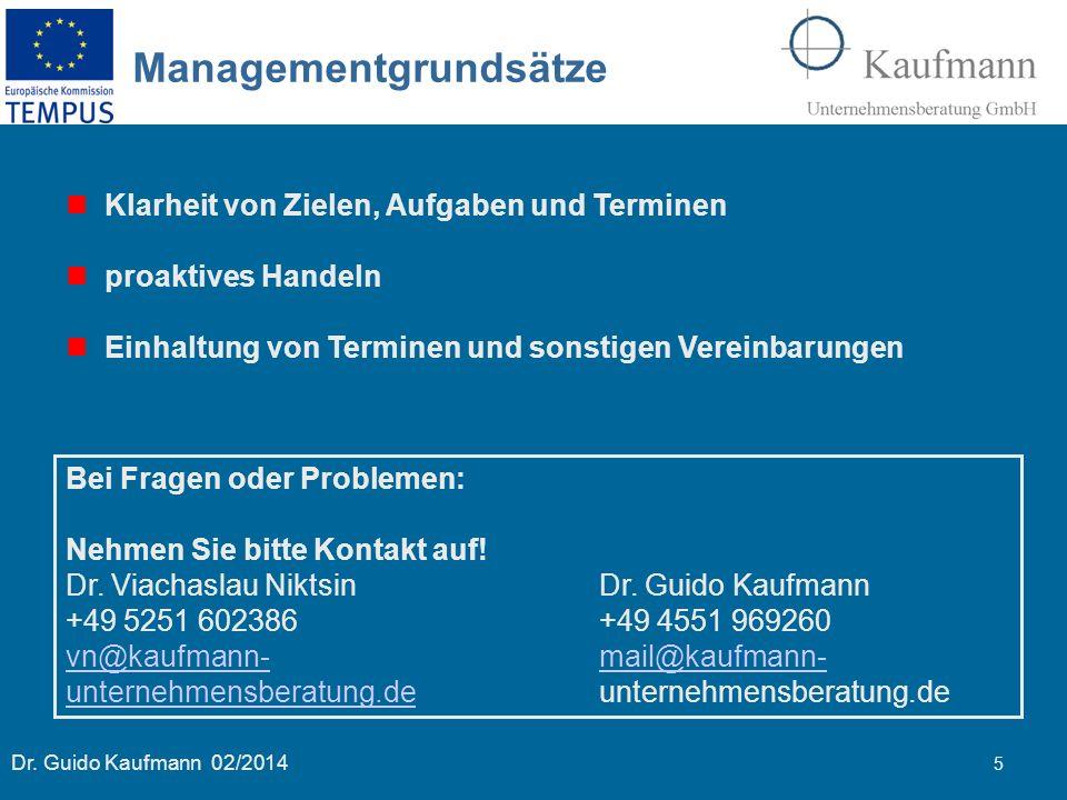 Dr. Guido Kaufmann 02/2014 5 Managementgrundsätze Klarheit von Zielen, Aufgaben und Terminen proaktives Handeln Einhaltung von Terminen und sonstigen