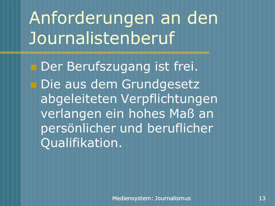 Mediensystem: Journalismus13 Anforderungen an den Journalistenberuf Der Berufszugang ist frei. Die aus dem Grundgesetz abgeleiteten Verpflichtungen ve