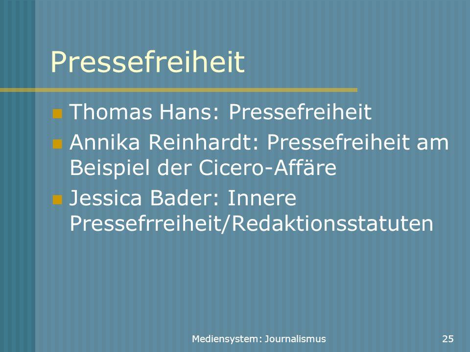 Mediensystem: Journalismus25 Pressefreiheit Thomas Hans: Pressefreiheit Annika Reinhardt: Pressefreiheit am Beispiel der Cicero-Affäre Jessica Bader: