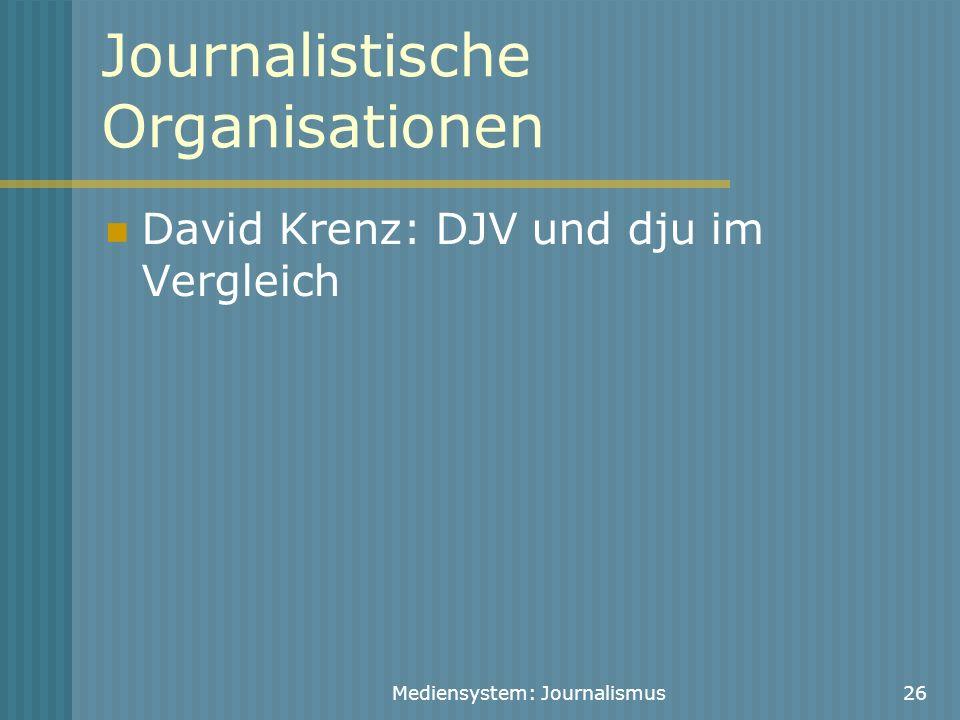 Mediensystem: Journalismus26 Journalistische Organisationen David Krenz: DJV und dju im Vergleich