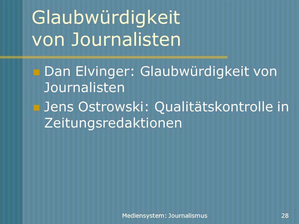 Mediensystem: Journalismus28 Glaubwürdigkeit von Journalisten Dan Elvinger: Glaubwürdigkeit von Journalisten Jens Ostrowski: Qualitätskontrolle in Zei