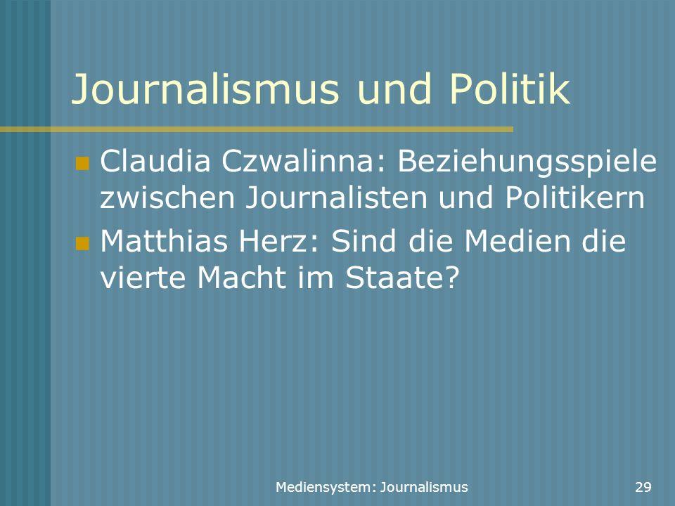 Mediensystem: Journalismus29 Journalismus und Politik Claudia Czwalinna: Beziehungsspiele zwischen Journalisten und Politikern Matthias Herz: Sind die