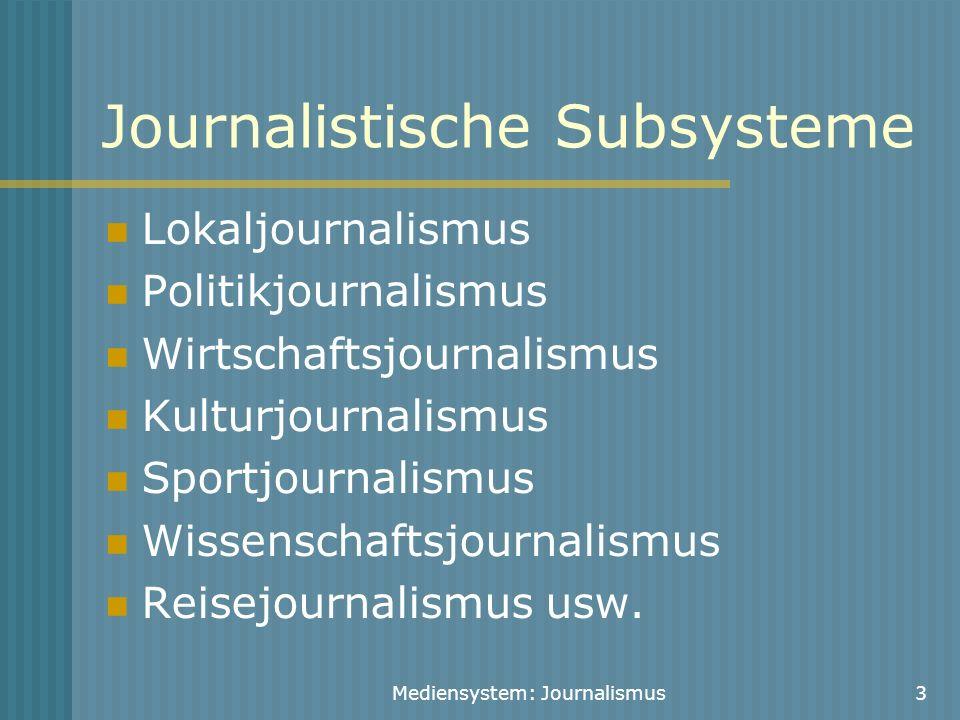 Mediensystem: Journalismus3 Journalistische Subsysteme Lokaljournalismus Politikjournalismus Wirtschaftsjournalismus Kulturjournalismus Sportjournalis