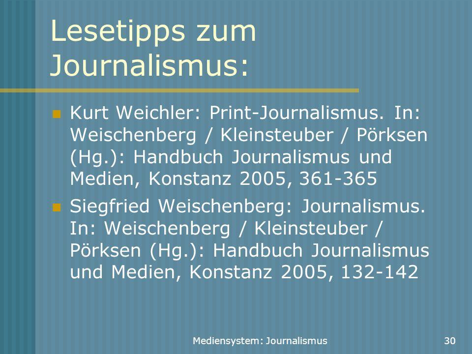 Mediensystem: Journalismus30 Lesetipps zum Journalismus: Kurt Weichler: Print-Journalismus. In: Weischenberg / Kleinsteuber / Pörksen (Hg.): Handbuch