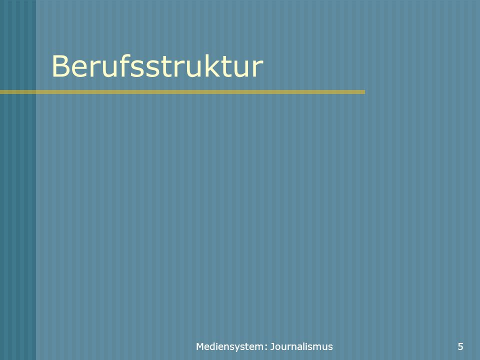Mediensystem: Journalismus5 Berufsstruktur