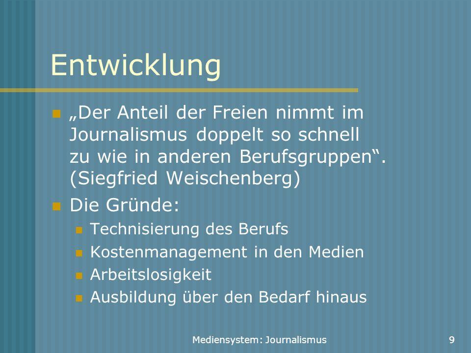 """Mediensystem: Journalismus9 Entwicklung """"Der Anteil der Freien nimmt im Journalismus doppelt so schnell zu wie in anderen Berufsgruppen"""". (Siegfried W"""