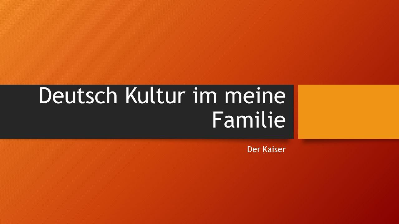 Deutsch Kultur im meine Familie Der Kaiser