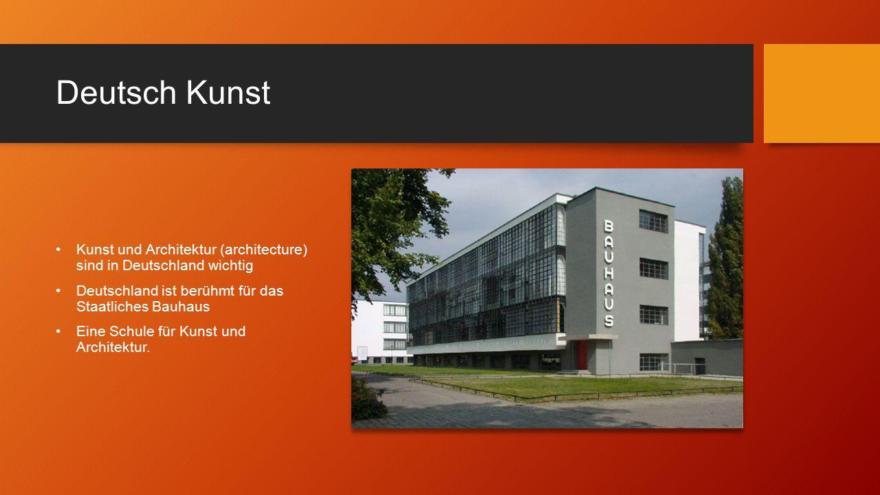 Deutsch Kunst Kunst und Architektur (architecture) sind in Deutschland wichtig Deutschland ist berühmt für das Staatliches Bauhaus Eine Schule für Kunst und Architektur.