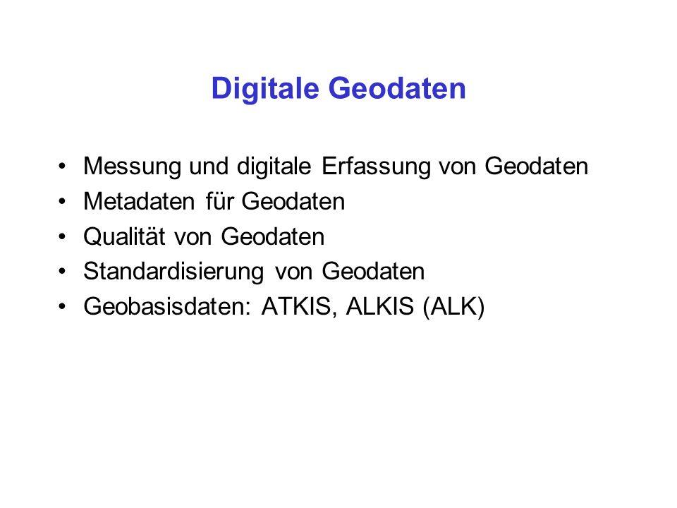 Digitale Geodaten Messung und digitale Erfassung von Geodaten Metadaten für Geodaten Qualität von Geodaten Standardisierung von Geodaten Geobasisdaten