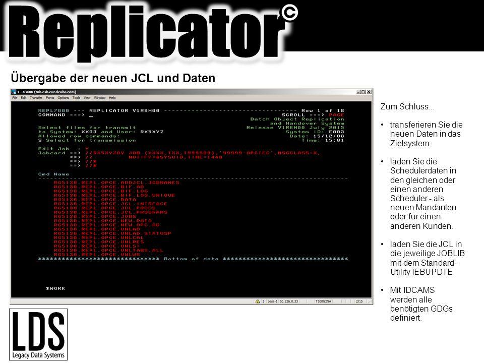 Übergabe der neuen JCL und Daten Zum Schluss... transferieren Sie die neuen Daten in das Zielsystem. laden Sie die Schedulerdaten in den gleichen oder