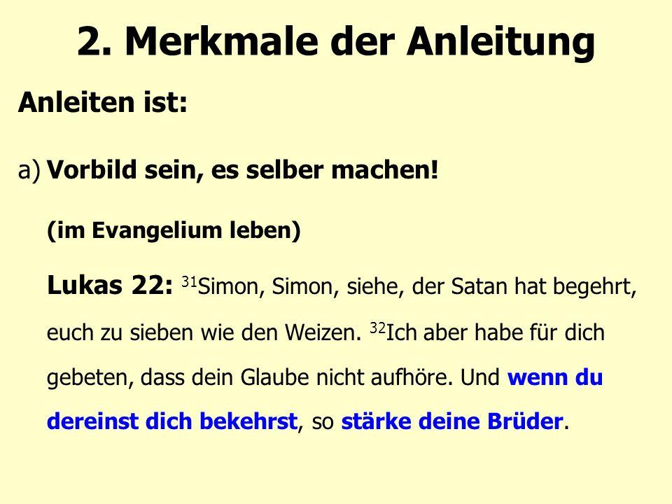 Anleiten ist: a)Vorbild sein, es selber machen. (im Evangelium leben) 2.