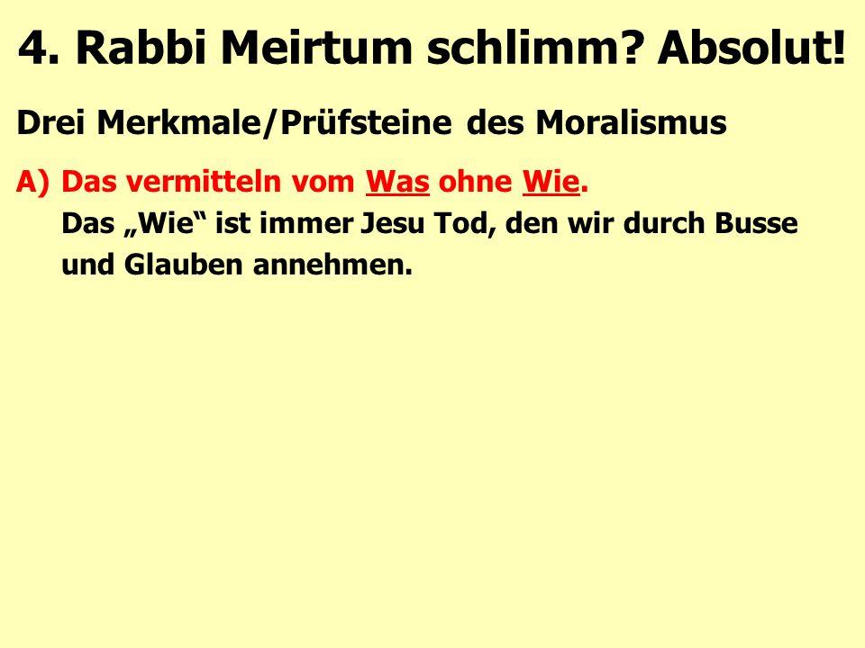 """Drei Merkmale/Prüfsteine des Moralismus A)Das vermitteln vom Was ohne Wie. Das """"Wie"""" ist immer Jesu Tod, den wir durch Busse und Glauben annehmen. 4."""