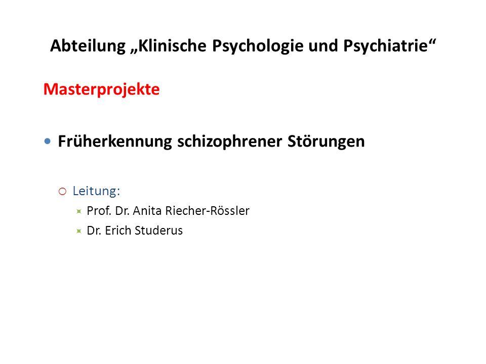 """Abteilung """"Klinische Psychologie und Psychiatrie Masterprojekte Früherkennung schizophrener Störungen  Leitung:  Prof."""