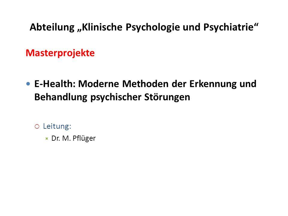 """Abteilung """"Klinische Psychologie und Psychiatrie Masterprojekte E-Health: Moderne Methoden der Erkennung und Behandlung psychischer Störungen  Leitung:  Dr."""