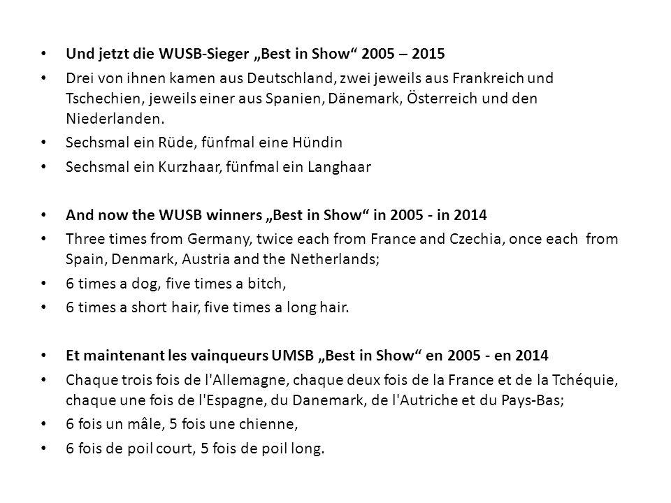 """Und jetzt die WUSB-Sieger """"Best in Show 2005 – 2015 Drei von ihnen kamen aus Deutschland, zwei jeweils aus Frankreich und Tschechien, jeweils einer aus Spanien, Dänemark, Österreich und den Niederlanden."""