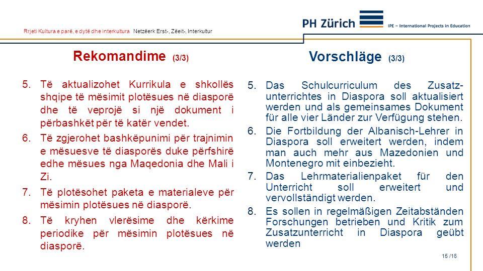 Rrjeti Kultura e parë, e dytë dhe interkultura Netzëerk Erst-, Zëeit-, Interkultur Rekomandime (3/3) 5.Të aktualizohet Kurrikula e shkollës shqipe të mësimit plotësues në diasporë dhe të veprojë si një dokument i përbashkët për të katër vendet.