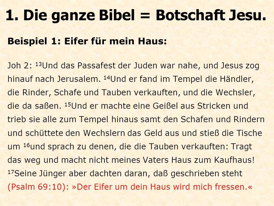 Beispiel 1: Eifer für mein Haus: Joh 2: 13 Und das Passafest der Juden war nahe, und Jesus zog hinauf nach Jerusalem.