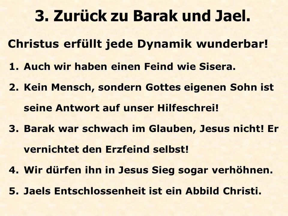 Christus erfüllt jede Dynamik wunderbar.3. Zurück zu Barak und Jael.