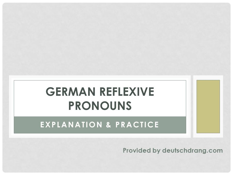 EXPLANATION & PRACTICE GERMAN REFLEXIVE PRONOUNS Provided by deutschdrang.com