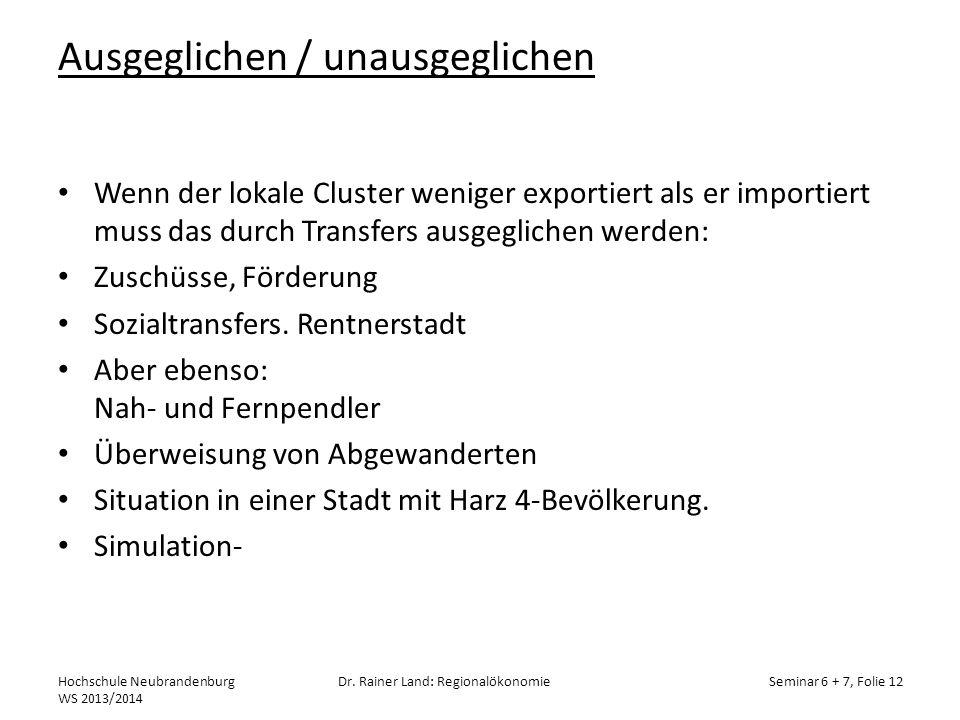 Ausgeglichen / unausgeglichen Wenn der lokale Cluster weniger exportiert als er importiert muss das durch Transfers ausgeglichen werden: Zuschüsse, Fö