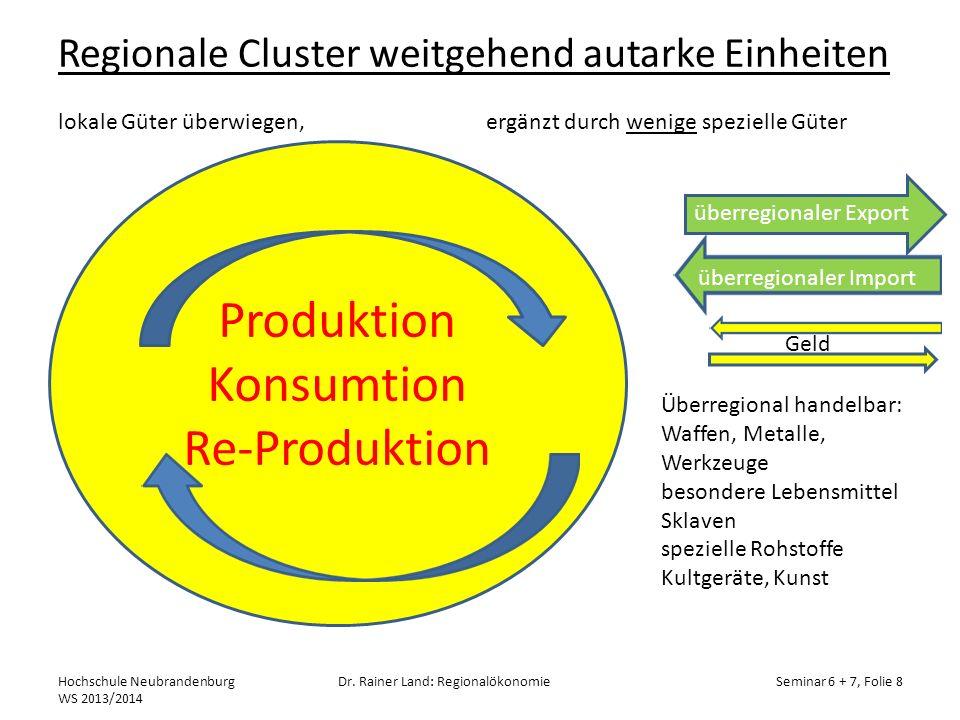 Regionale Cluster weitgehend autarke Einheiten lokale Güter überwiegen, ergänzt durch wenige spezielle Güter Hochschule Neubrandenburg WS 2013/2014 Dr