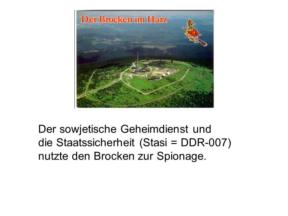 Der sowjetische Geheimdienst und die Staatssicherheit (Stasi = DDR-007) nutzte den Brocken zur Spionage.