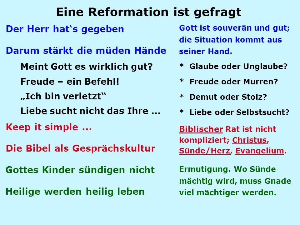 """Eine Reformation ist gefragt Der Herr hat's gegeben Darum stärkt die müden Hände Meint Gott es wirklich gut? Freude – ein Befehl! """"Ich bin verletzt"""" L"""