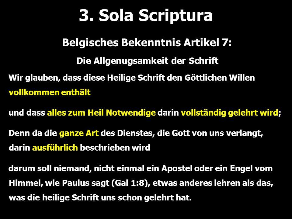 3. Sola Scriptura Wir glauben, dass diese Heilige Schrift den Göttlichen Willen vollkommen enthält und dass alles zum Heil Notwendige darin vollständi