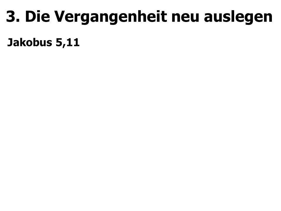 3. Die Vergangenheit neu auslegen Jakobus 5,11