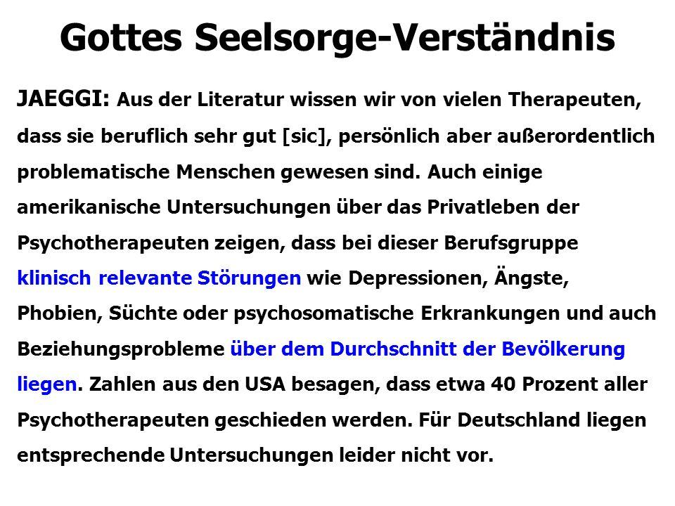 Gottes Seelsorge-Verständnis JAEGGI: Aus der Literatur wissen wir von vielen Therapeuten, dass sie beruflich sehr gut [sic], persönlich aber außerorde