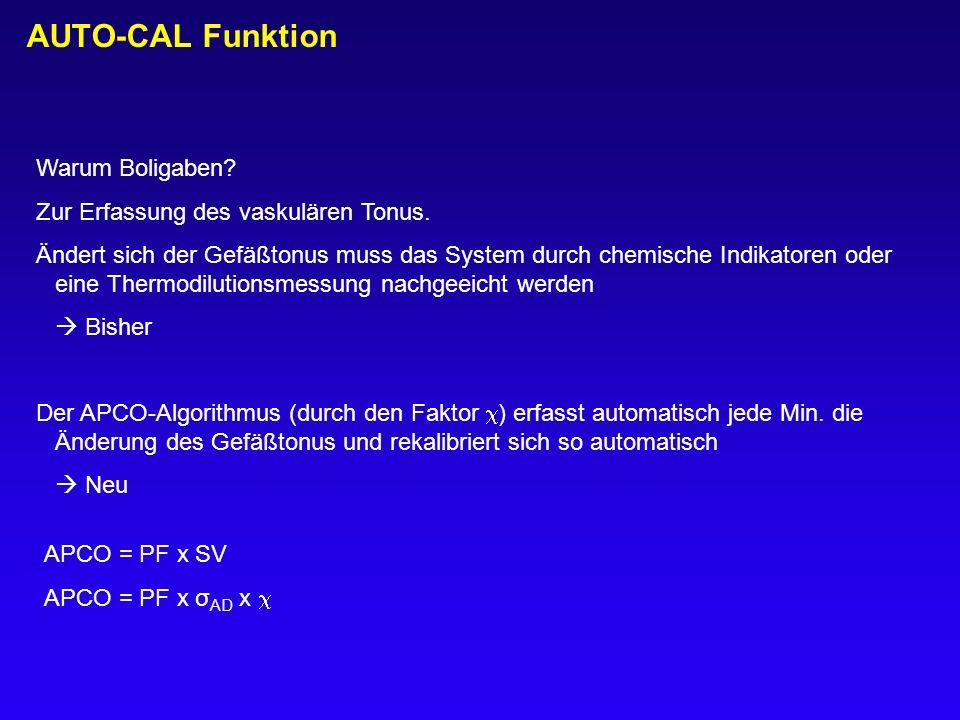 AUTO-CAL Funktion Warum Boligaben? Zur Erfassung des vaskulären Tonus. Ändert sich der Gefäßtonus muss das System durch chemische Indikatoren oder ein