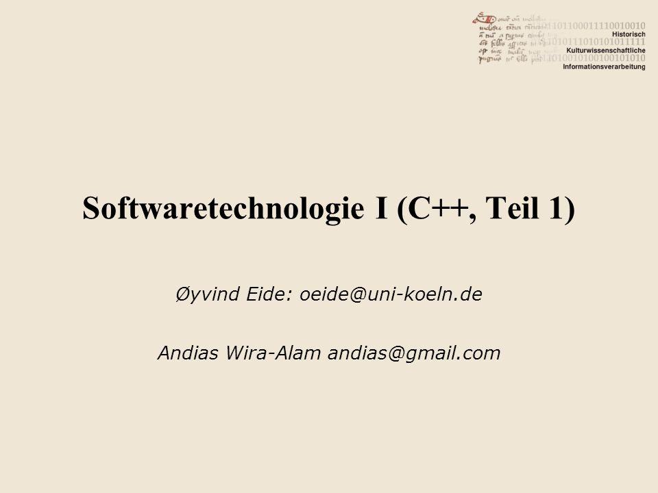 Softwaretechnologie I (C++, Teil 1) Øyvind Eide: oeide@uni-koeln.de Andias Wira-Alam andias@gmail.com