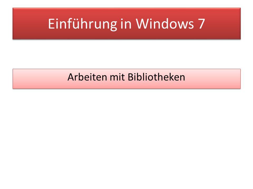 Einführung in Windows 7 Arbeiten mit Bibliotheken