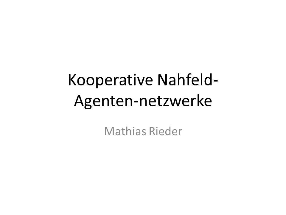 Kooperative Nahfeld- Agenten-netzwerke Mathias Rieder