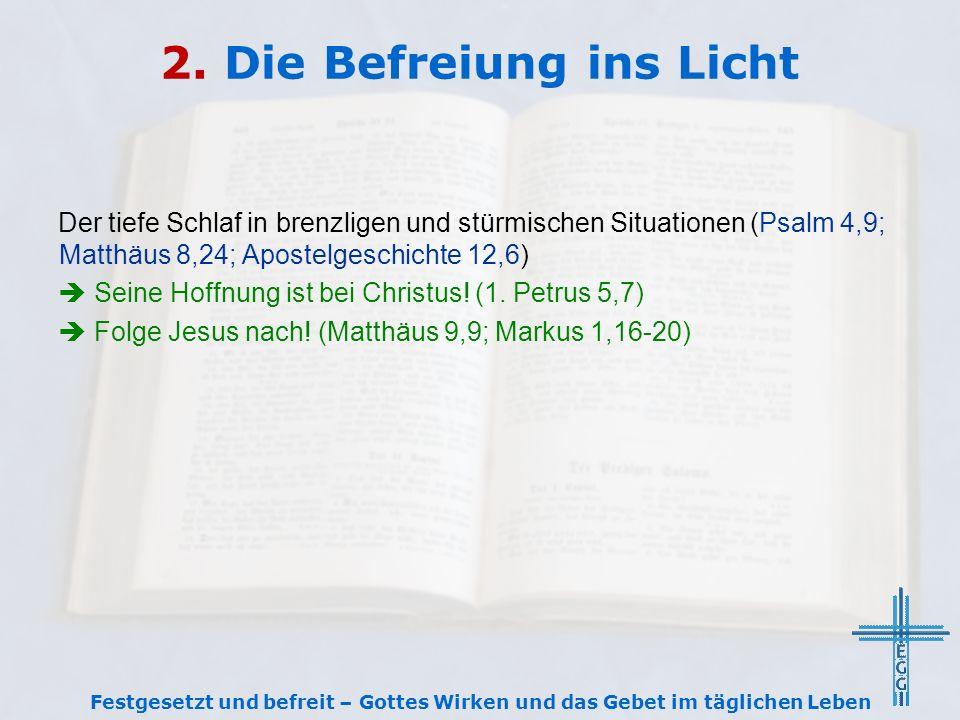 2. Die Befreiung ins Licht Der tiefe Schlaf in brenzligen und stürmischen Situationen (Psalm 4,9; Matthäus 8,24; Apostelgeschichte 12,6)  Seine Hoffn