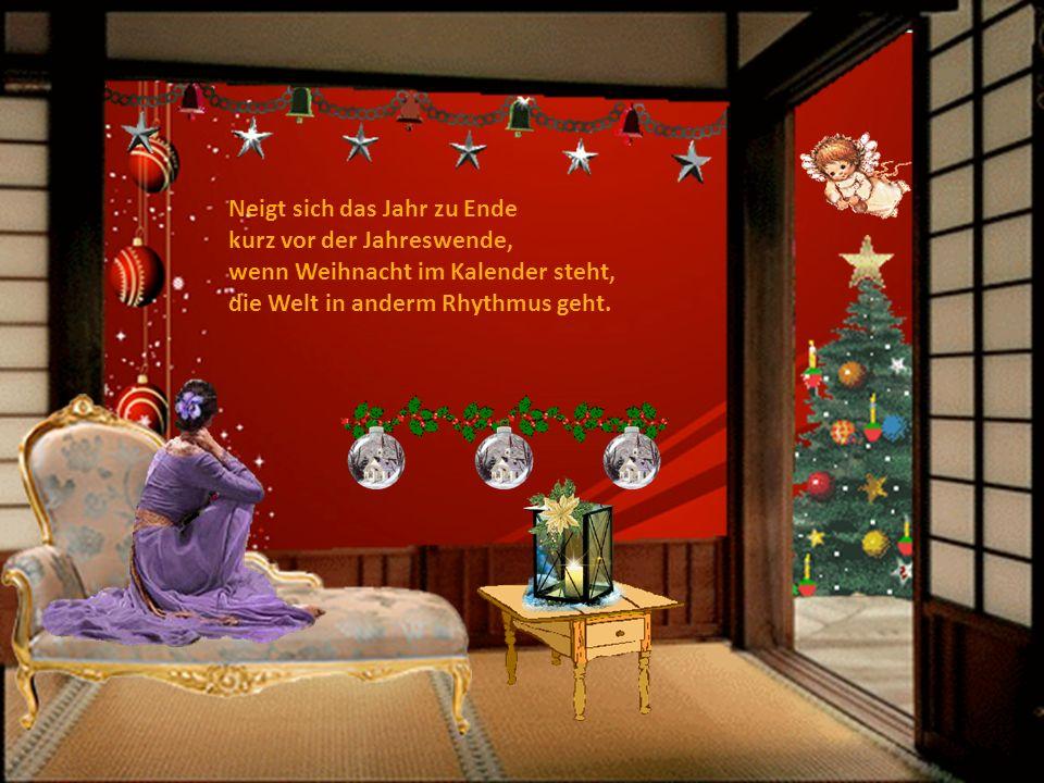 Neigt sich das Jahr zu Ende kurz vor der Jahreswende, wenn Weihnacht im Kalender steht, die Welt in anderm Rhythmus geht.