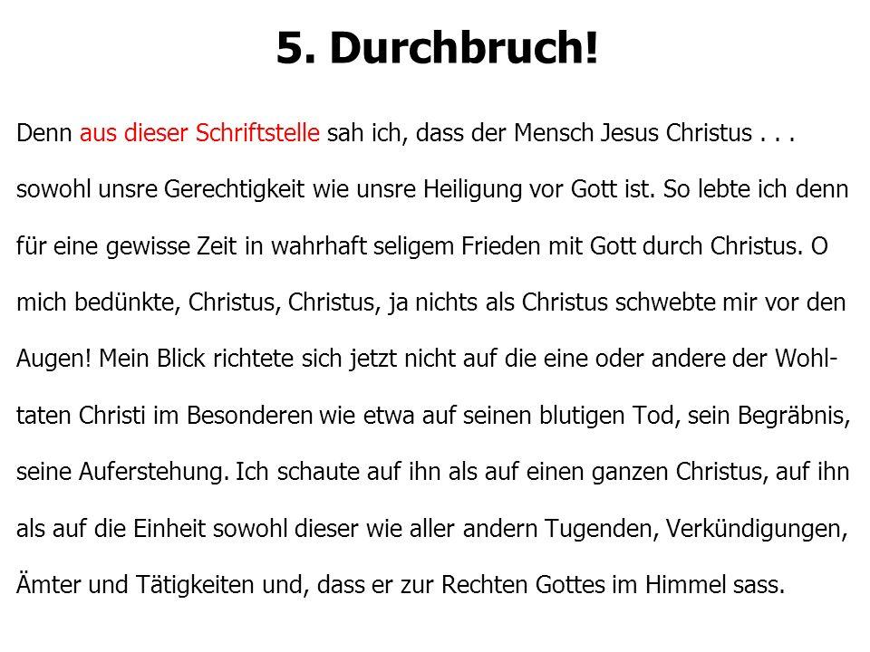 5. Durchbruch! Denn aus dieser Schriftstelle sah ich, dass der Mensch Jesus Christus... sowohl unsre Gerechtigkeit wie unsre Heiligung vor Gott ist. S