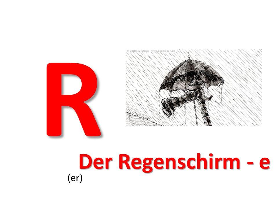 R (er) Der Regenschirm - e