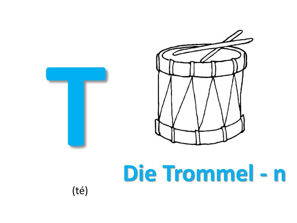 T (té) Die Trommel - n