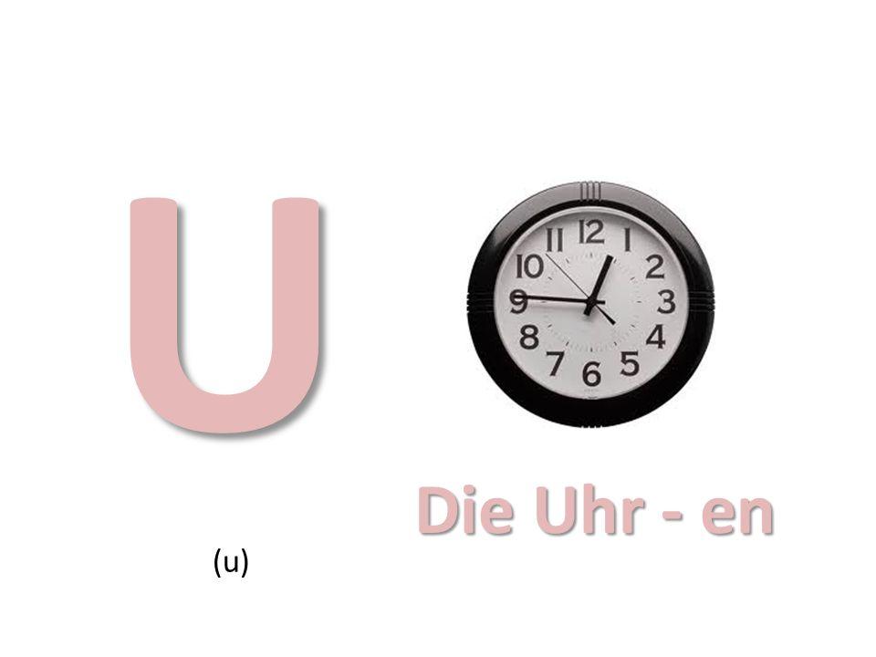 U (u) Die Uhr - en