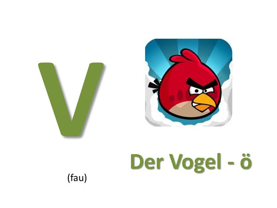 V (fau) Der Vogel - ö