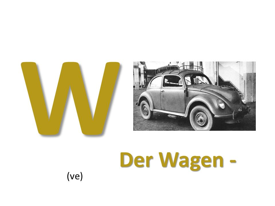W (ve) Der Wagen -