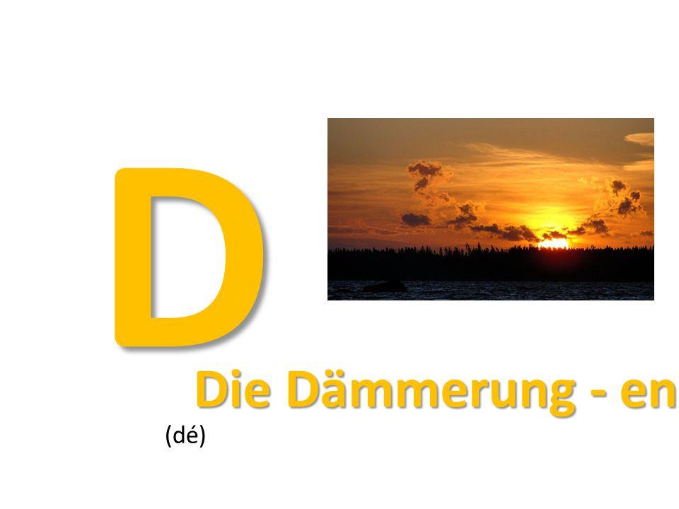 D Die Dämmerung - en Die Dämmerung - en (dé)