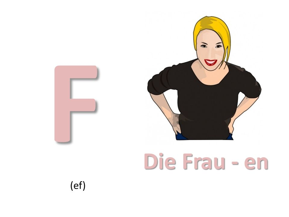 F Die Frau - en (ef)