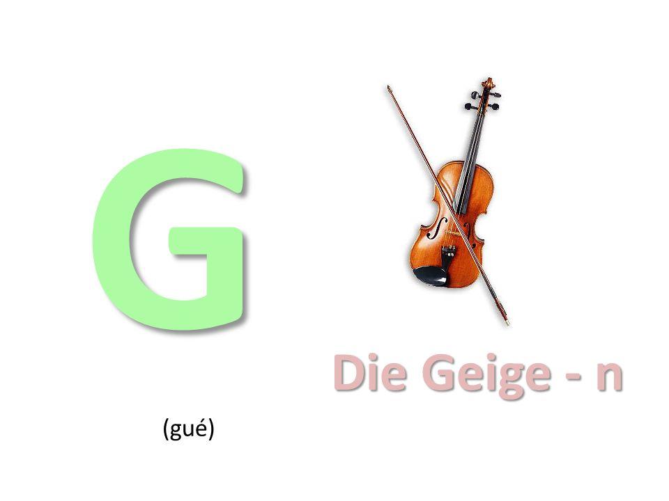 G Die Geige - n (gué)