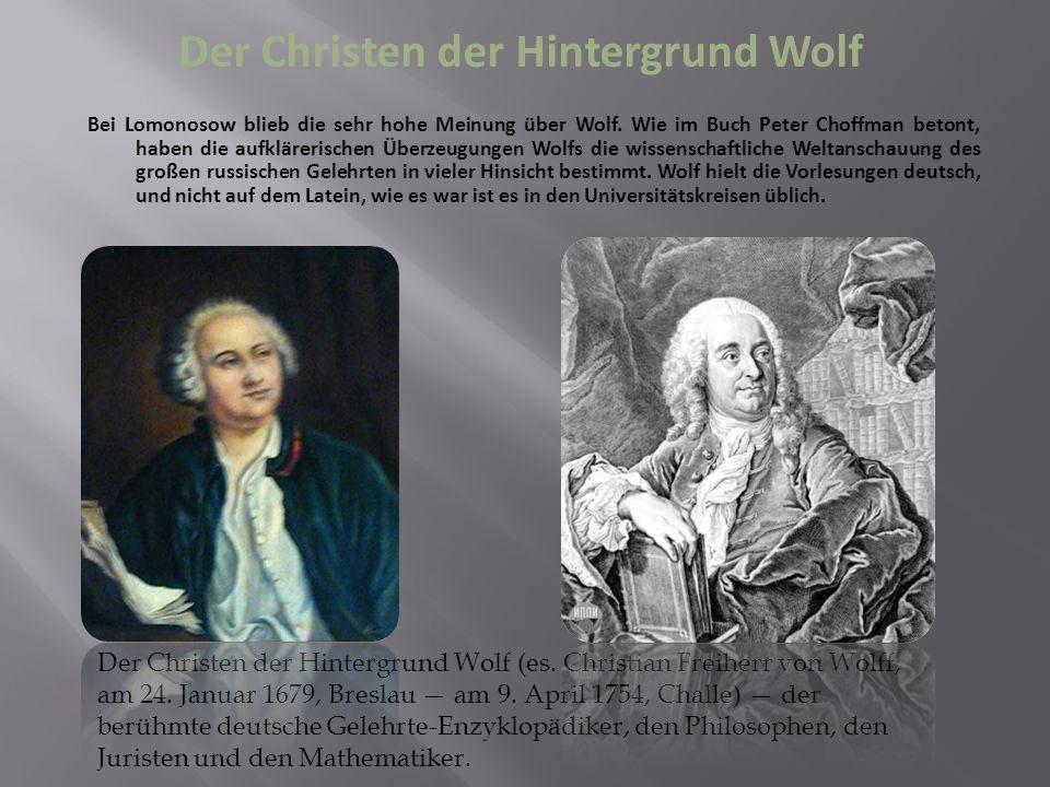 Der Christen der Hintergrund Wolf Bei Lomonosow blieb die sehr hohe Meinung über Wolf.